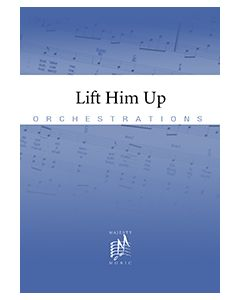 Lift Him Up - Printed Orchestration