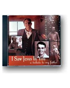 I Saw Jesus in You: A Tribute to My Father - CD