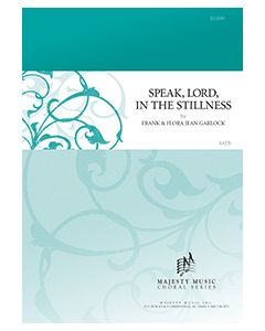 Speak Lord, In The Stillness - Octavo (SATB)- (Quantity orders must include church name and address.)