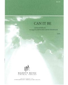 CAN IT BE - Choral Octavo