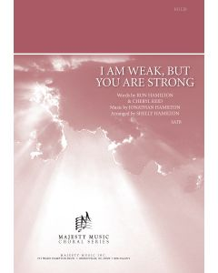 I AM WEAK, BUT YOU ARE STRONG - Choral Octavo