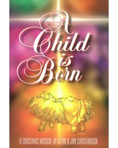 A Child Is Born - Choral Book (with Christmas script) (Bible Truth Music)