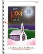 Then Jesus Came - Spiral Choral Book (with Christmas script)