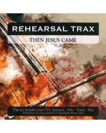 Then Jesus Came - Rehearsal Trax (Digital Download)