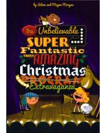 The Unbelievable, Super-Fantastic, Truly Amazing Christmas Extravaganza - Spiral Choral Book