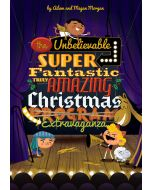 The Unbelievable, Super-Fantastic, Truly Amazing Christmas Extravaganza - Choral Book (with script)