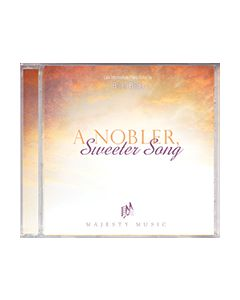 A Nobler, Sweeter Song - CD