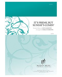 It's Friday, But Sunday's Comin' - Octavo (SATB) - (Quantity orders must include church name and address.)