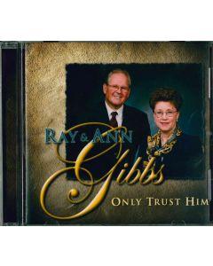 Only Trust Him CD - Ray & Ann Gibbs