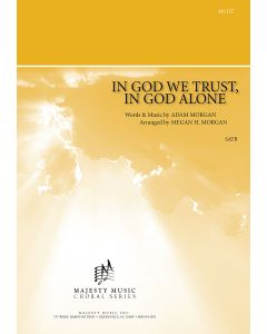 IN GOD WE TRUST, IN GOD ALONE - Choral Octavo