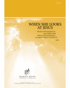 WHEN SHE LOOKS AT JESUS - Choral Octavo