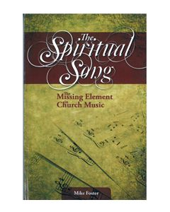 The Spiritual Song: The Missing Element in Church Music - book (by Mike Foster - TBT Publications)