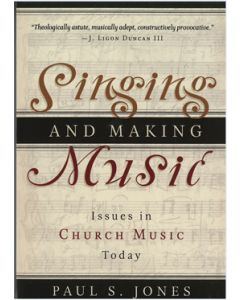 Singing and Making Music - book (by Paul S. Jones - P & R Publishing)